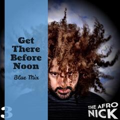 Get There Before Noon  (Blue Mix)