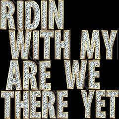 Ridin' with My Are We There yet