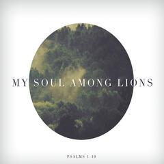 My Soul Among Lions (Psalms 1-10)