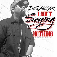 I Ain't Sayin' Nothing