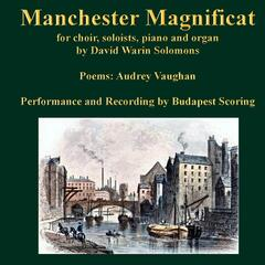 Manchester Magnificat for Choir, Soloists, Piano and Organ