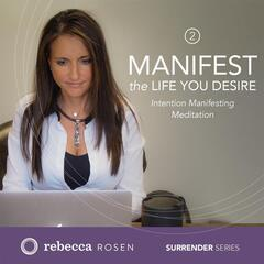 Manifest the Life You Desire: Intention Manifesting Meditation