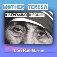 Mother Teresa, Distressing Disguise