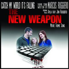 "Catch My World It's Falling (""The New Weapon"" Theme Song)"