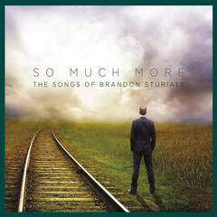 So Much More: The Songs of Brandon Sturiale