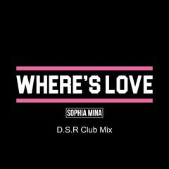 Where's Love (D.S.R Club Mix)