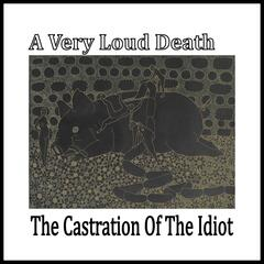 The Castration of the Idiot (Remastered)