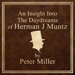 An Insight Into The Daydreams of Herman J Muntz