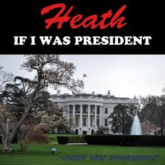 If I Was President (Under New Management)