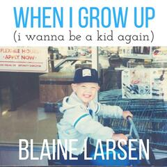 When I Grow Up (I Wanna Be a Kid Again)