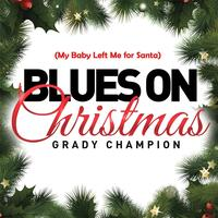 Blues on Christmas (My Baby Left Me for Santa)