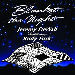 Blanket the Night (feat. Rudy Lusk)