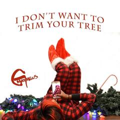 I Don't Want to Trim Your Tree