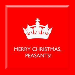 Merry Christmas, Peasants!