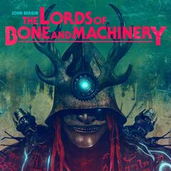 The Lords of Bone and Machinery