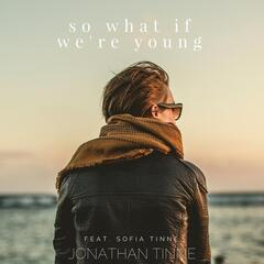 So What If We're Young (feat. Sofia Tinne)