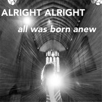 All Was Born Anew