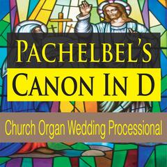 Pachelbel's Canon in D (Church Organ Wedding Processional)