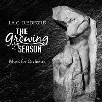 J.A.C. Redford: The Growing Season - Music for Orchestra