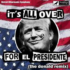 It's All over for El Presidente (The Donald Remix)