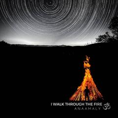 I Walk Through the Fire