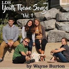 LDS Youth Theme Songs, Vol. 1