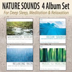 Nature Sounds 4 Album Set: Wilderness Stream, Ocean Sounds, Relaxing Rain, Music for Healing for Deep Sleep, Meditation, & Relaxation