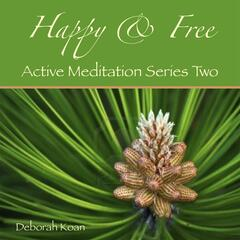 Happy & Free: Active Meditation Series Two