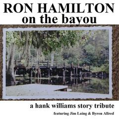 On the Bayou: A Hank Williams Story Tribute (feat. Jim Laing & Byron Allred)