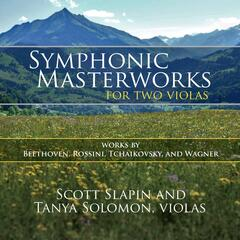 Symphonic Masterworks for Two Violas: Works by Beethoven, Rossini, Tchaikovsky, and Wagner