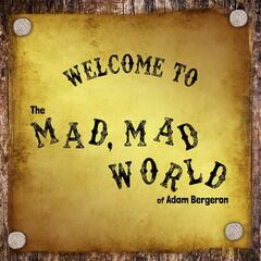 Welcome to the Mad, Mad World of Adam Bergeron