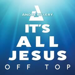 Its All Jesus off Top