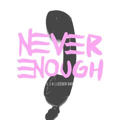 Never Enough (feat. Lesser Bay)