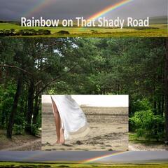 Rainbow on That Shady Road