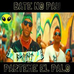 Bate No Pau (Párteme el Palo)