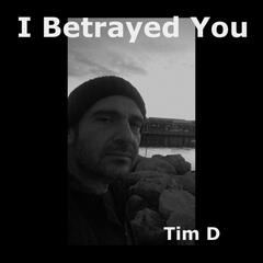 I Betrayed You