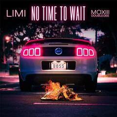 No Time to Wait (feat. Moxiii Double Dee)