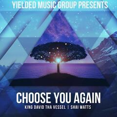 Choose You Again (feat. Shai Watts)