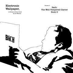 Electronic Wallpaper, Vol. 3 - Bach: The Well-Tempered Clavier, Book II