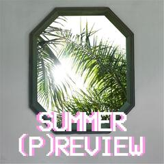 Summer (P)review
