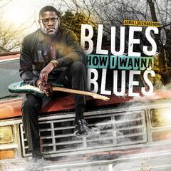Blues How I Wanna Blues