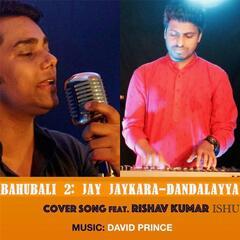 Bahubali 2: Jay Jaykara-Dandalayya (feat. Rishav Kumar Ishu)