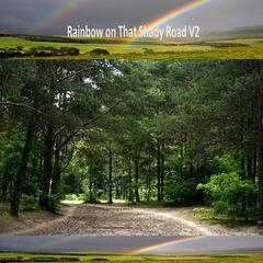 Rainbow on That Shady Road V2