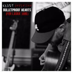 Bulletproof Hearts (For Laura Jane)