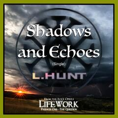"Shadows and Echoes (From ""LifeWork: Passage One"")"