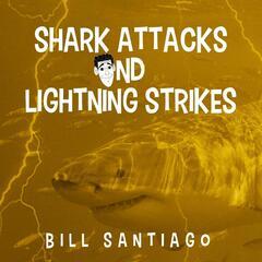 Shark Attacks and Lightning Strikes (Live)