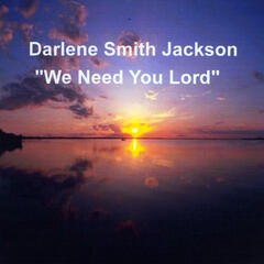 We Need You Lord