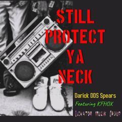 Still Protect Ya Neck (feat. Kfhox)