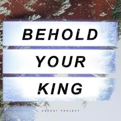 Behold Your King