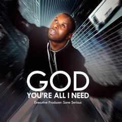 God You're All I Need